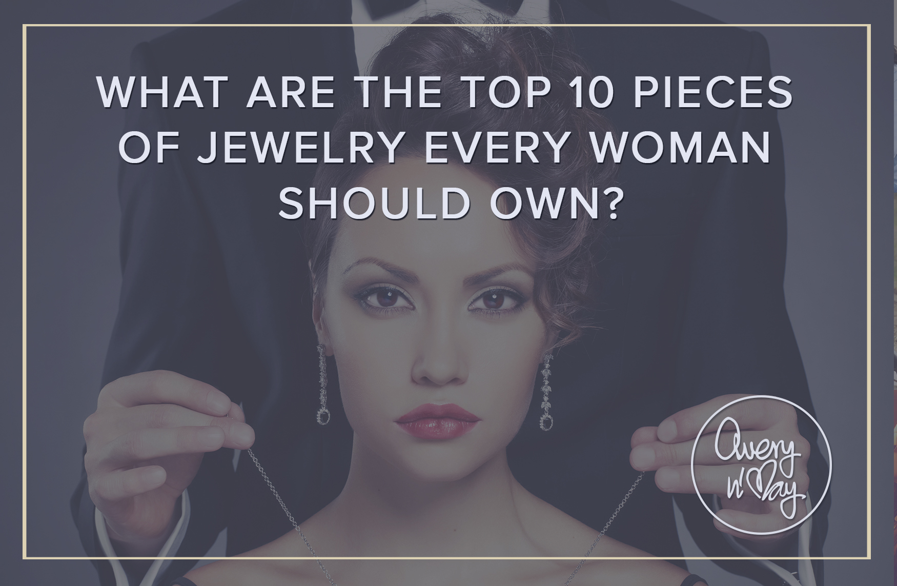 What are the top 10 pieces of Jewelry every woman should own?