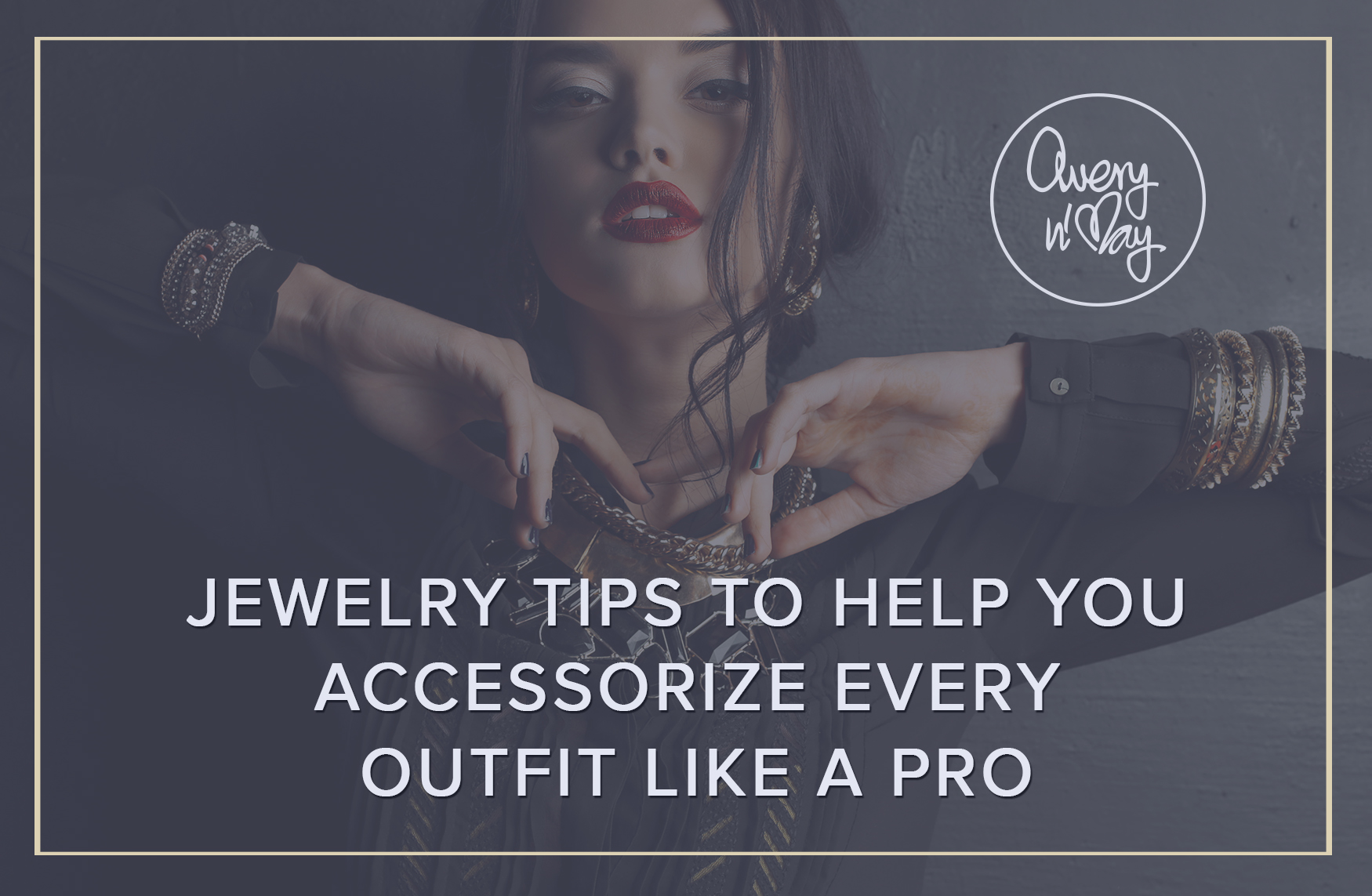 Jewelry Tips To Help You Accessorize Every Outfit Like A Pro