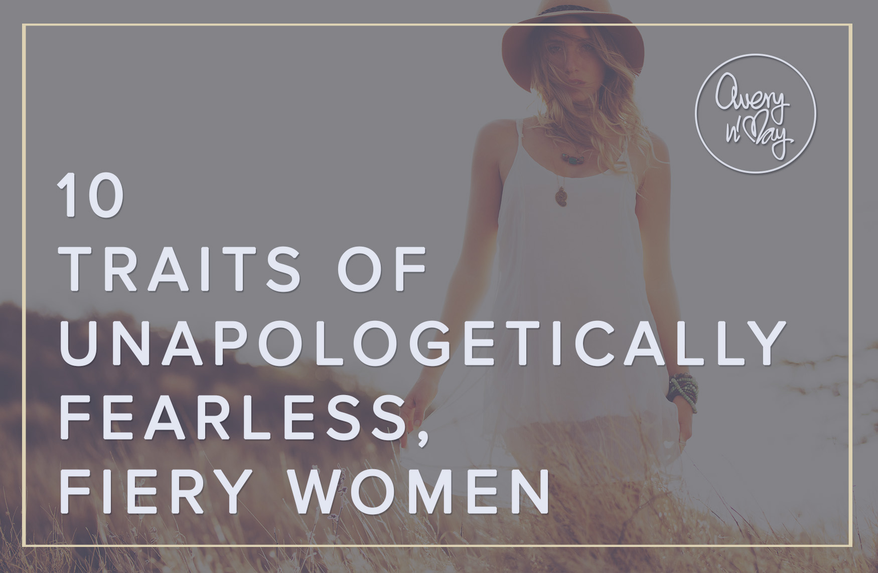 10 Traits Of Unapologetically Fearless, Fiery Women