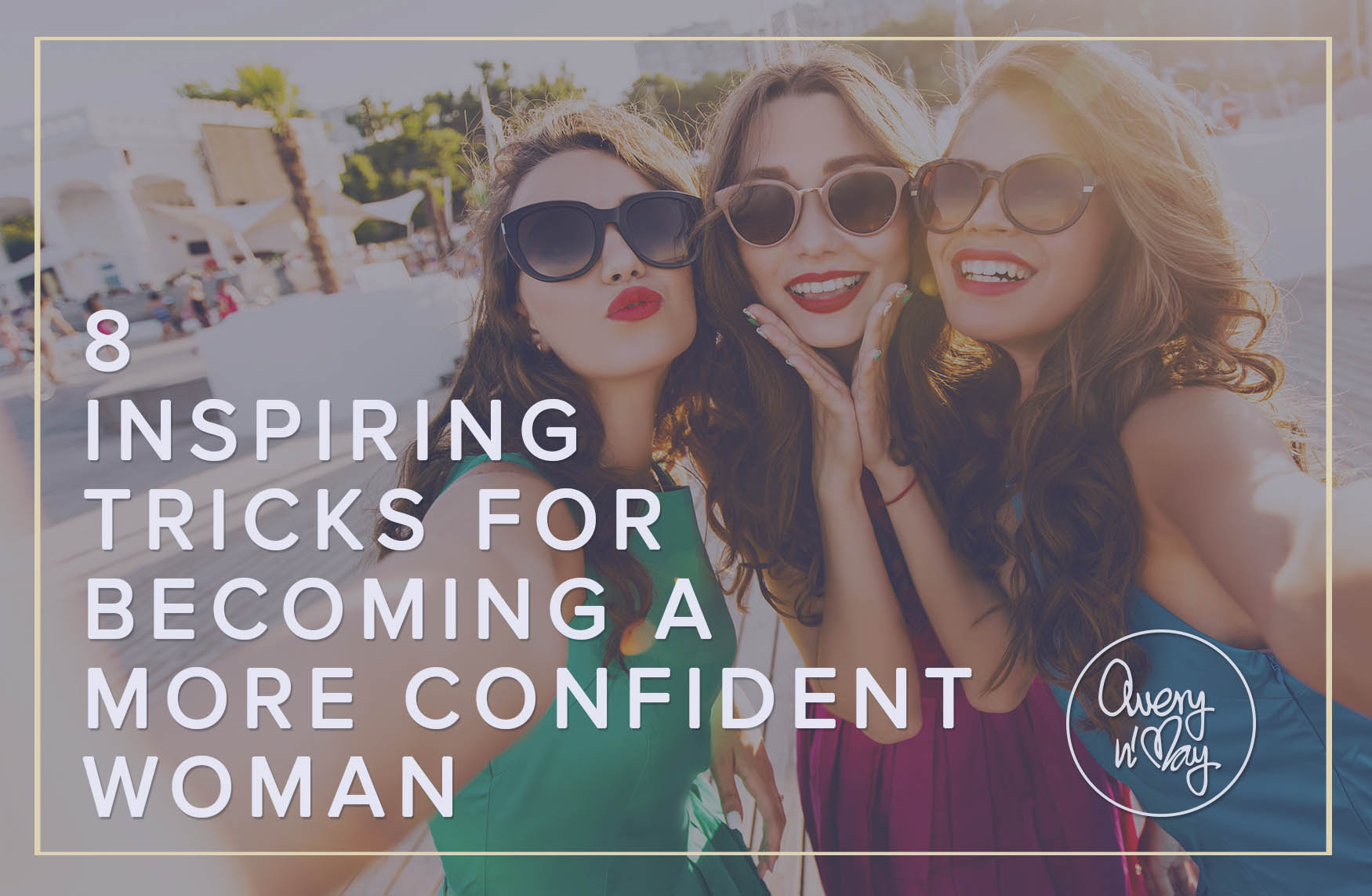 8 Inspiring Tricks for becoming a more Confident Woman